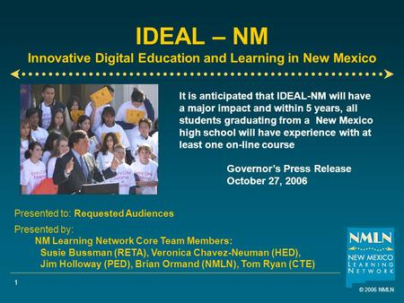 © 2006 NMLN 1 IDEAL – NM Innovative Digital Education and Learning in New Mexico Presented to: Requested Audiences Presented by: NM Learning Network Core.