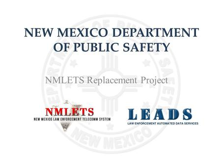 NMLETS Replacement Project. C2 funding - Laws of 2007, Chapter 28, Section 7, Item 030 Project Initiation Certification ($200,000) – 10/2007 Consultant.