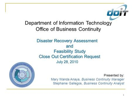 1 Department of Information Technology Office of Business Continuity Disaster Recovery Assessment and Feasibility Study Close Out Certification Request.