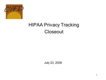 1 HIPAA Privacy Tracking Closeout July 23, 2008. 2 Overview Introductions Project Definition Project Funding & Implementation Privacy Tracking Requirements.