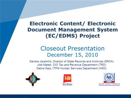 Www.company.com Electronic Content/ Electronic Document Management System (EC/EDMS) Project Closeout Presentation December 15, 2010 Sandra Jaramillo, Director.