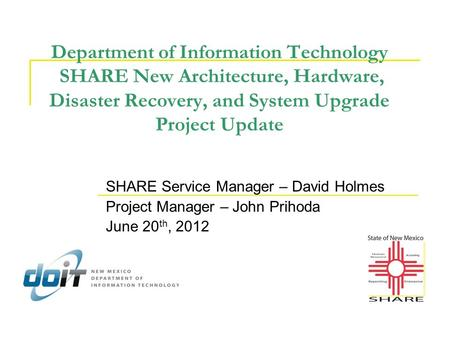 Department of Information Technology SHARE New Architecture, Hardware, Disaster Recovery, and System Upgrade Project Update SHARE Service Manager – David.