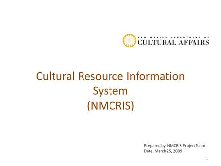 Cultural Resource Information System (NMCRIS) Prepared by: NMCRIS Project Team Date: March 25, 2009 1.