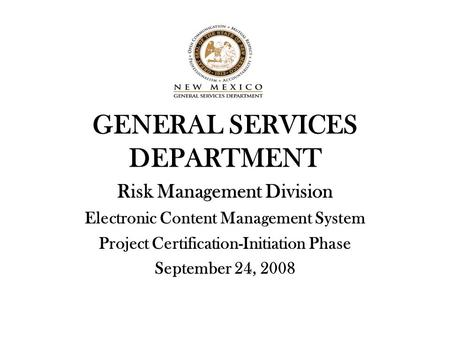 GENERAL SERVICES DEPARTMENT Risk Management Division Electronic Content Management System Project Certification-Initiation Phase September 24, 2008.