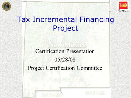 Tax Incremental Financing Project Certification Presentation 05/28/08 Project Certification Committee.