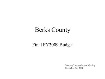 Berks County Final FY2009 Budget County Commissioners Meeting December 16, 2008.