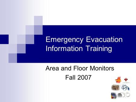 Emergency Evacuation Information Training Area and Floor Monitors Fall 2007.