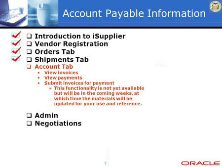 1 Account Payable Information  Introduction to iSupplier  Vendor Registration  Orders Tab  Shipments Tab  Account Tab View invoices View payments.