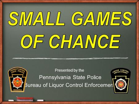 1 Presented by the Pennsylvania State Police Bureau of Liquor Control Enforcement.