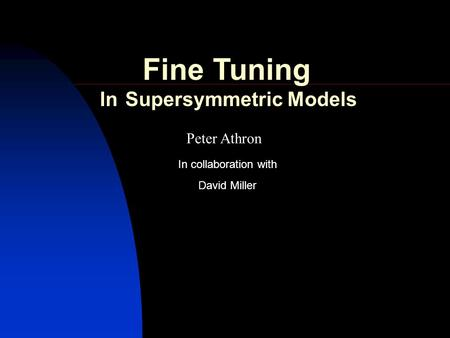 Peter Athron David Miller In collaboration with Fine Tuning In Supersymmetric Models.
