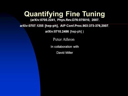 Peter Athron David Miller In collaboration with Quantifying Fine Tuning (arXiv:0705.2241, Phys.Rev.D76:075010, 2007. arXiv:0707.1255 [hep-ph], AIP Conf.Proc.903:373-376,2007.