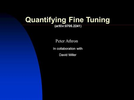 Peter Athron David Miller In collaboration with Quantifying Fine Tuning (arXiv:0705.2241)