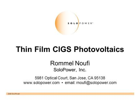 2008 SoloPower Thin Film CIGS Photovoltaics Rommel Noufi SoloPower, Inc. 5981 Optical Court, San Jose, CA 95138