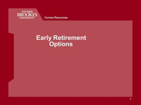 Human Resources 1 Early Retirement Options. 2 Human Resources Pension schemes offered at Brookes Local Government Pension Scheme (LGPS) for support staff.