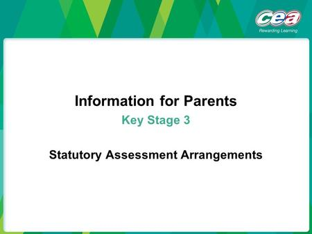 Information for Parents Key Stage 3 Statutory Assessment Arrangements.