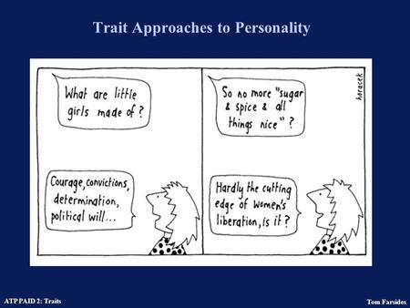 Tom Farsides ATP PAID 2: Traits Trait Approaches to Personality.