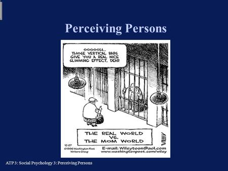 ATP 3: Social Psychology 3: Perceiving Persons Perceiving Persons Tom Farsides: 08/10/03 Tom Farsides: 08/10/03.