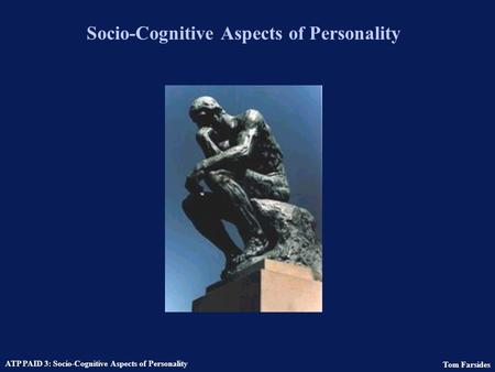 Tom Farsides ATP PAID 3: Socio-Cognitive Aspects of Personality Socio-Cognitive Aspects of Personality.