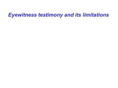 Eyewitness testimony and its limitations