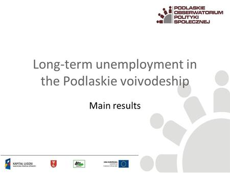 Long-term unemployment in the Podlaskie voivodeship Main results.