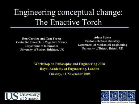 Engineering conceptual change: The Enactive Torch Workshop on Philosophy and Engineering 2008 Royal Academy of Engineering, London Tuesday, 11 November.