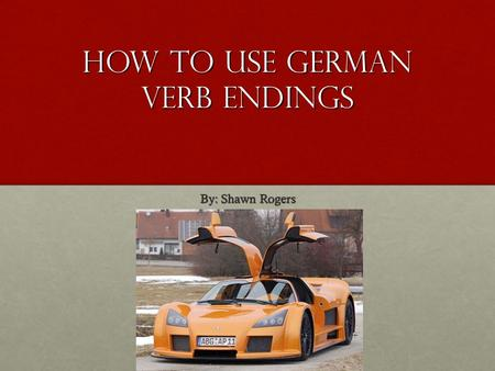 How to use German verb endings By: Shawn Rogers. Table of Contents Conjugation Conjugation Table Applying Verb Endings in Sentences More Examples End.