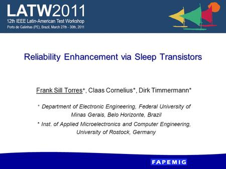 Reliability Enhancement via Sleep Transistors Frank Sill Torres +, Claas Cornelius*, Dirk Timmermann* + Department of Electronic Engineering, Federal University.