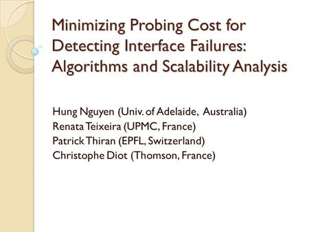 Minimizing Probing Cost for Detecting Interface Failures: Algorithms and Scalability Analysis Hung Nguyen (Univ. of Adelaide, Australia) Renata Teixeira.
