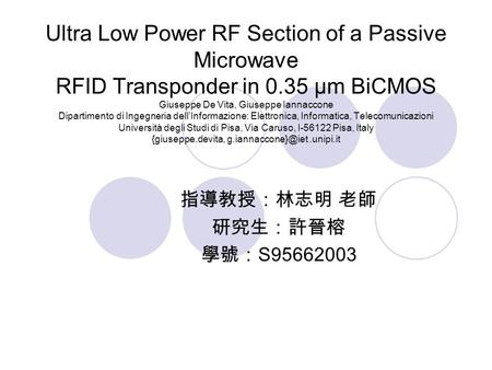 Ultra Low Power RF Section of a Passive Microwave RFID Transponder in 0.35 μm BiCMOS Giuseppe De Vita, Giuseppe Iannaccone Dipartimento di Ingegneria dell'Informazione: