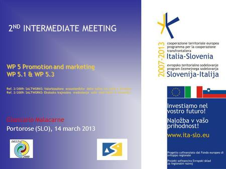 2 ND INTERMEDIATE MEETING WP 5 Promotion and marketing WP 5.1 & WP 5.3 Ref. 2/2009: SALTWORKS– Valorizzazione ecosostenibile delle saline tra Italia e.