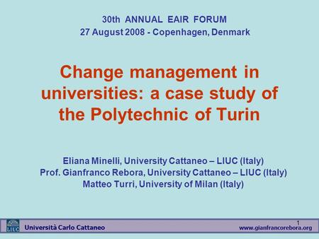 Www.gianfrancorebora.org Università Carlo Cattaneo 1 Change management in universities: a case study of the Polytechnic of Turin Eliana Minelli, University.