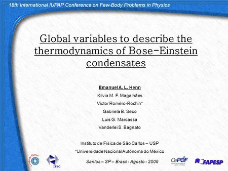 18th International IUPAP Conference on Few-Body Problems in Physics Santos – SP – Brasil - Agosto - 2006 Global variables to describe the thermodynamics.