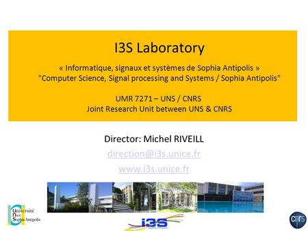 I3S Laboratory « Informatique, signaux et systèmes de Sophia Antipolis » Computer Science, Signal processing and Systems / Sophia Antipolis UMR 7271.