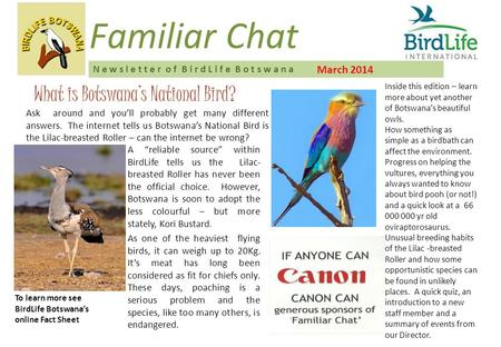 March 2014 Familiar Chat N e w s l e t t e r o f B i r d L i f e B o t s w a n a What is Botswana's National Bird? Ask around and you'll probably get many.