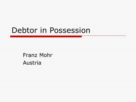 Debtor in Possession Franz Mohr Austria. Insolvency proceedings  bankruptcy-proceedings for entreprenneurs (Konkurs)  composition-proceedings (Ausgleichsverfahren)