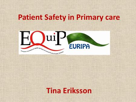 "Patient Safety in Primary care Tina Eriksson. ""All doctors have a moral and professional responsibility to ensure that the healthcare that they provide."