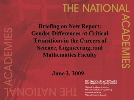 Briefing on New Report: Gender Differences at Critical Transitions in the Careers of Science, Engineering, and Mathematics Faculty June 2, 2009.