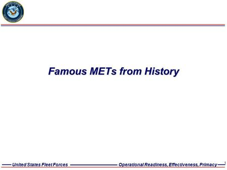 United States Fleet Forces Operational Readiness, Effectiveness, Primacy 1 Famous METs from History.