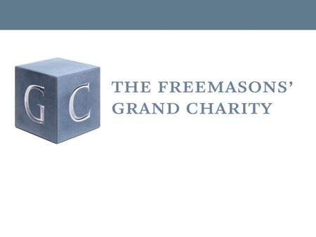 Over £100 million distributed to people in need The Four Masonic Charities.