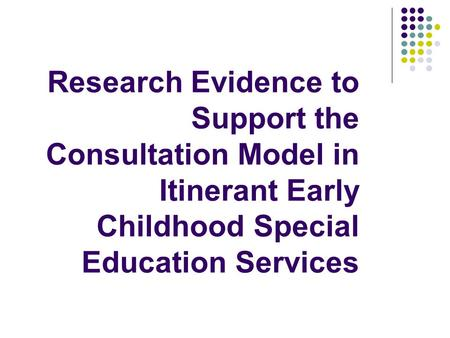 Research Evidence to Support the Consultation Model in Itinerant Early Childhood Special Education Services.