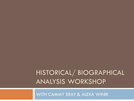 HISTORICAL/ BIOGRAPHICAL ANALYSIS WORKSHOP WITH CAMMY SRAY & ALEXA WINIK.