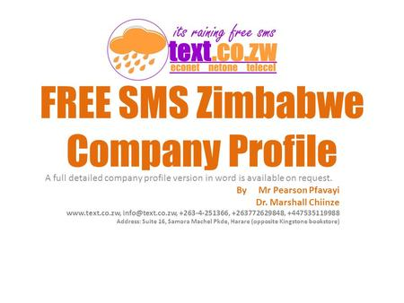 FREE SMS Zimbabwe Company Profile A full detailed company profile version in word is available on request. By Mr Pearson Pfavayi Dr. Marshall Chiinze www.text.co.zw,