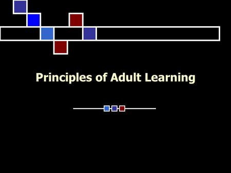 Principles of Adult Learning. Overview Introduction Assumptions Context Content Process Learning Styles Double Loop Learning Summary.