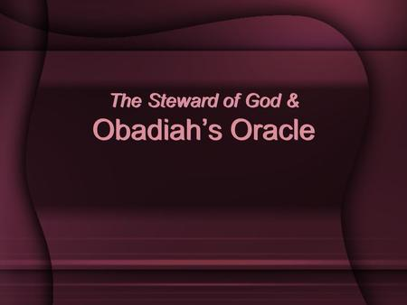 "The Steward of God & Obadiah's Oracle. 2 Introduction God's people are subject to governing authorities. – Romans 13:1 ""Let every soul be subject to the."