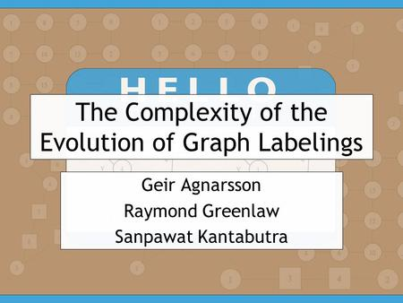 The Complexity of the Evolution of Graph Labelings Geir Agnarsson Raymond Greenlaw Sanpawat Kantabutra.