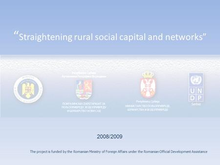 """ Straightening rural social capital and networks"" 2008/2009 The project is funded by the Romanian Ministry of Foreign Affairs under the Romanian Official."