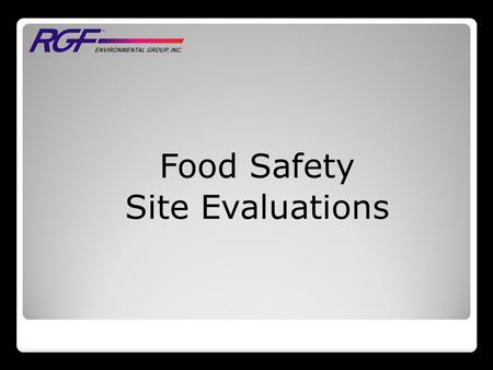 Food Safety Site Evaluations. 1.) Learn what the customer does 2.) Specific areas of concern 3.) Current treatment technologies 4.) What are their food.