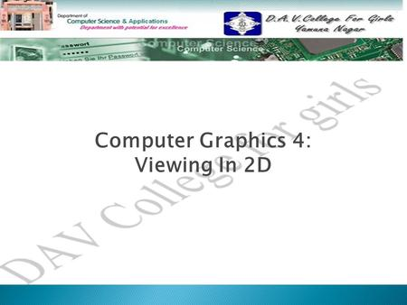 Computer Graphics 4: Viewing In 2D. * Windowing Concepts Windowing Concepts *ClippingClipping ◦ Point Clipping Point Clipping ◦ Line Clipping Line Clipping.