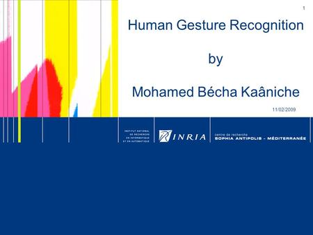 1 Human Gesture Recognition by Mohamed Bécha Kaâniche 11/02/2009.