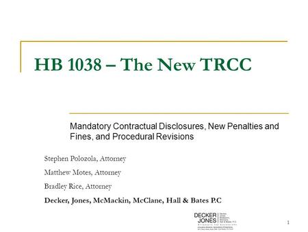 1 HB 1038 – The New TRCC Mandatory Contractual Disclosures, New Penalties and Fines, and Procedural Revisions Stephen Polozola, Attorney Matthew Motes,